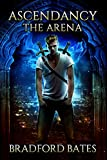 Ascendancy The Arena (Ascendancy Legacy Book 1)