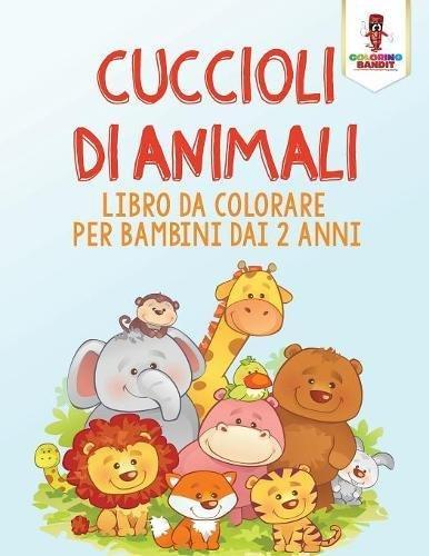Cuccioli Di Animali: Libro Da Colorare Per Bambini Dai 2 Anni
