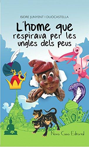 L'home que respirava per les ungles dels peus (Catalan Edition) por Isidre Junyent i Duocastella