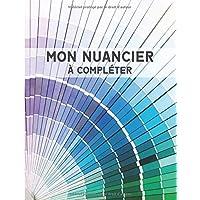 Nuancier à Compléter: 1800 Emplacements pour Répertorier vos Couleurs - Verso des Pages en Noir - Index - Grand Format…