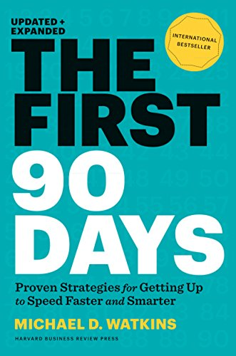 The First 90 Days: Proven Strategies For Getting Up to Speed Faster and Smarter par Michael D. Watkins