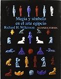 Magia y símbolo en el arte egipcio (Alianza Forma (Af))