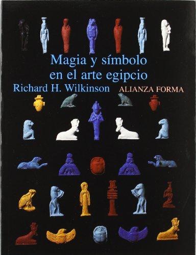 Magia y símbolo en el arte egipcio (Alianza Forma (Af)) por Richard H. Wilkinson