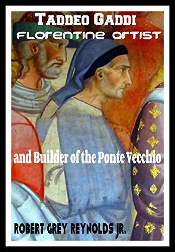 Taddeo Gaddi: Florentine Artist And Builder of the Ponte Vecchio (English Edition)