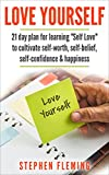Love Yourself: 21 Day Plan for Learning Self-Love To Cultivate Self-Worth, Self-Belief, Self-Confidence, Happiness