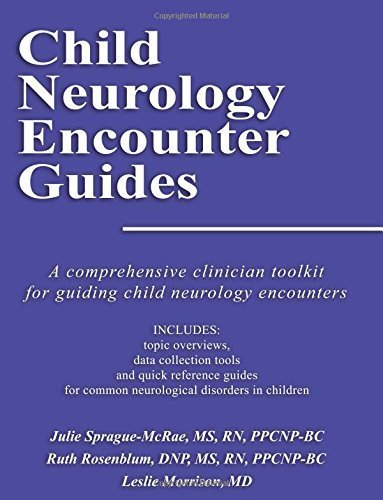 Child Neurology Encounter Guides: A Comprehensive Clinician Toolkit for Guiding Child Neurology Encounters by Sprague-McRae, Julie (2014) Paperback