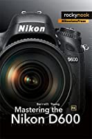 Mastering the Nikon D600 by Darrell Young provides a wealth of experience-based information and insights for owners of the new D600 camera. Darrell is determined to help the user navigate past the confusion that often comes with complex and powerful ...