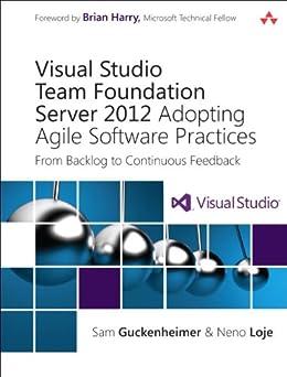 Visual Studio Team Foundation Server 2012: Adopting Agile Software Practices: From Backlog to Continuous Feedback (Microsoft Windows Development Series) von [Guckenheimer, Sam, Loje, Neno]