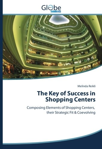 The Key of Success in Shopping Centers: Composing Elements of Shopping Centers, their Strategic Fit & Coevolving