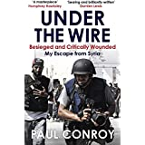 Under the Wire: Beseiged and Critically Wounded, My Escape From Syria (English Edition)