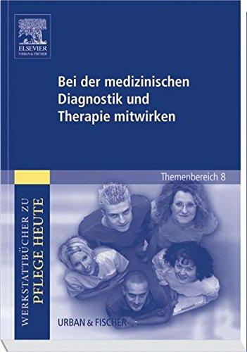 Bei der medizinischen Diagnostik und Therapie mitwirken: Werkstattbücher zu Pflege heute. Themenbereich 8: Analyse und Vorschläge für den Unterricht