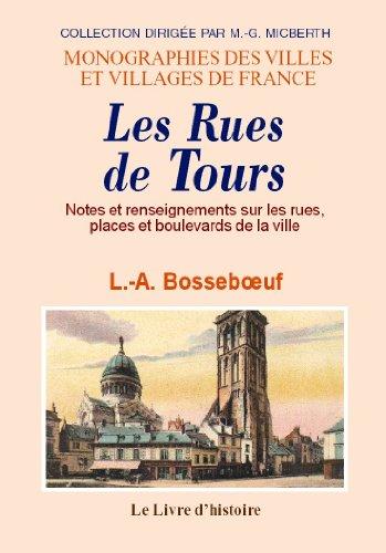 Tours (les Rues de). Notes et Renseignements Sur l...