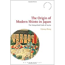 The Origin of Modern Shinto in Japan: The Vanquished Gods of Izumo (Bloomsbury Shinto Studies)