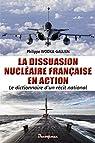 La dissuasion nucléaire française en action: Le dictionnaire d'un récit national par Wodka-Gallien
