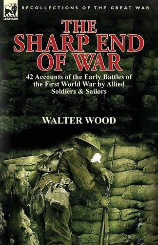 Sharp 42 (The Sharp End of War: 42 Accounts of the Early Battles of the First World War by Allied Soldiers & Sailors)