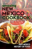 Amazing New Mexico Cookbook: 25 Delicious and Authentic Recipes from New Mexico Cuisine - New Mexico History of Food