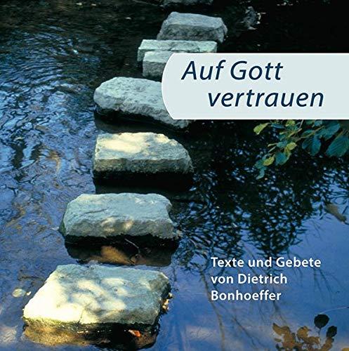 Auf Gott vertrauen: Texte und Gebete von Dietrich Bonhoeffer