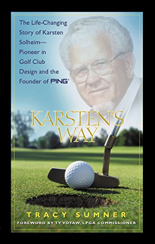 74f0a0cde121 Karsten's Way: The Remarkable Story of Karsten Solheim¿Pioneer in Golf Club  Design and the Founder of PING