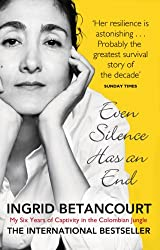 Even Silence Has An End: My Six Years of Captivity in the Colombian Jungle (English Edition)