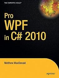 Pro WPF in C# 2010: Windows Presentation Foundation in .NET 4 (Expert's Voice in .NET) by Matthew MacDonald (2010-03-31)