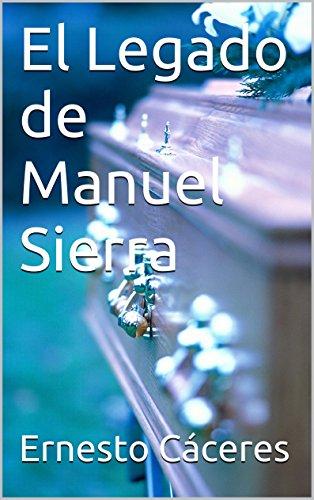 El Legado de Manuel Sierra por Ernesto Ignacio  Cáceres