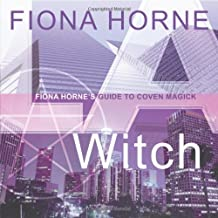 L.A. Witch: Fiona Horne's Guide to Coven Magick