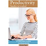 Productivity Hacks Revealed: A 12 Step Program to Achieve Stress-Free Productivity (English Edition)