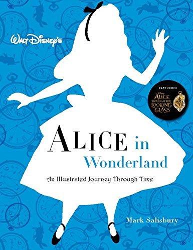 Walt Disney???s Alice in Wonderland: An Illustrated Journey Through Time (Disney Editions Deluxe) by Mark Salisbury (2016-04-12)