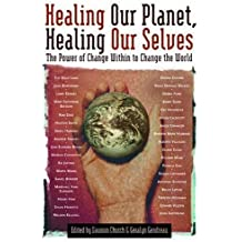 Healing Our Planet, Healing Our Selves: The Power of change Within to Change the World by Dawson Church (2004-11-03)