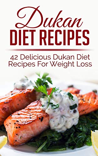 Dukan Diet Recipes: 42 Delicious Dukan Diet Recipes For Weight Loss (weight loss recipes, weight loss recipe books,dukan diet, dukan diet recipes, dukan diet kindle)