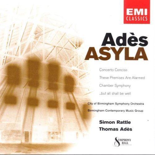 Ades: Asyla; Concerto Conciso; These Premises are Alarmed; Chamber Symphony; But All Shall be Well Import Edition (2002) Audio CD