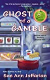 Front cover for the book Ghost of a Gamble by Sue Ann Jaffarian
