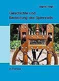 Geschichte und Bedeutung des Spinnrads in Europa - Sigrid Vogt