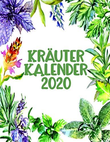 Kräuter Kalender 2020: Wildkräuter Und Wildpflanzen Notizbuch Für Kräuterfrauen Und Moderne Hexen - Kräuter Rezepte Buch -