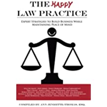 The Happy Law Practice: Expert Strategies to Build Business While Maintaining Peace of Mind