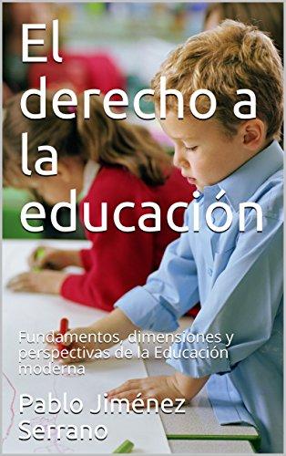 El derecho a la educación: Fundamentos, dimensiones y perspectivas de la Educación moderna (Versión en Español)