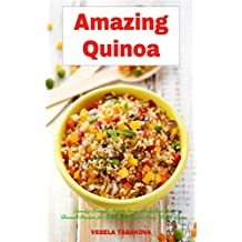 Amazing Quinoa: Family-Friendly Salad, Soup, Breakfast and Dessert Recipes for Better Health and Easy Weight Loss: Gluten-free Cookbook (Healthy Cooking and Living 1) (English Edition)