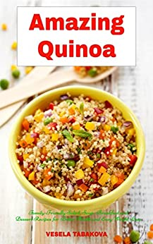 Amazing Quinoa: Family-Friendly Salad, Soup, Breakfast and Dessert Recipes for Better Health and Easy Weight Loss: Gluten-free Cookbook (Healthy Cooking and Living 1) (English Edition) di [Tabakova, Vesela]