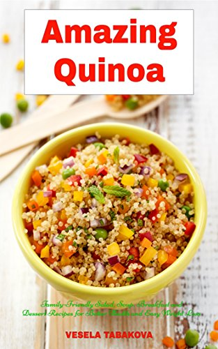 Amazing Quinoa: Family-Friendly Salad, Soup, Breakfast and Dessert Recipes for Better Health and Easy Weight Loss: Gluten-free Cookbook (Healthy Cooking and Living 1) (English Edition) par  Vesela Tabakova