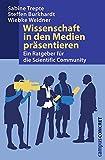 Wissenschaft in den Medien präsentieren: Ein Ratgeber für die Scientific Community (campus concret)