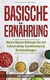 Basische Ernährung: Säure Basen Balance für ein Leben ohne Krankheiten & Entzündungen