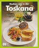 Kochen wie in der Toskana. Italienische Feinschmecker-Rezepte von Peperonata über Ossobuco alla toscana bis Zabaione al Vin Santo -