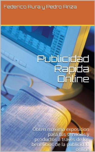 Publicidad Rapida Online: Obten maxima exposicion para tus servicios y productos a traves de los beneficios de la publicidad online