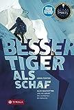 Image de Besser Tiger als Schaf: Alex MacIntyre und die Geburt des Alpinstils im Himalaya. Ins Deutsche übersetzt und bearbeitet von Jochen Hemmleb