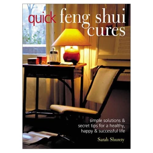 Quick Feng Shui Cures: Simple Solutions and Secret Tips for a Healthy, Happy & Successful Life by Sarah Shurety (2002-08-06)