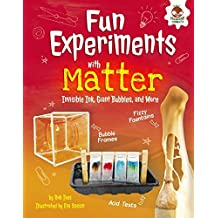 Fun Experiments with Matter: Invisible Ink, Giant Bubbles, and More (Amazing Science Experiments)