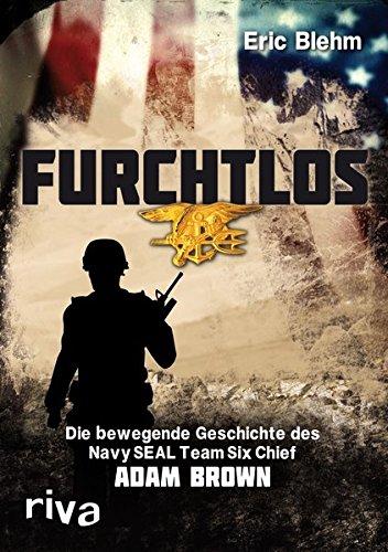 Furchtlos: Die bewegende Geschichte des Navy SEAL Team Six Chief Adam Brown (Us-navy Chief)