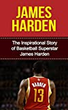 James Harden: The Inspirational Story of Basketball Superstar James Harden (James Harden Unauthorized Biography, Houston Rockets, Oklahoma City Thunder, Arizona State University, NBA Books)