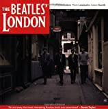 The Beatles' London: The Ultimate Guide to Over 400 Beatles Sites in and Around London