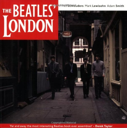 Beatles London: The Ultimate Guide to Over 400 Beatles Sites in and Around London